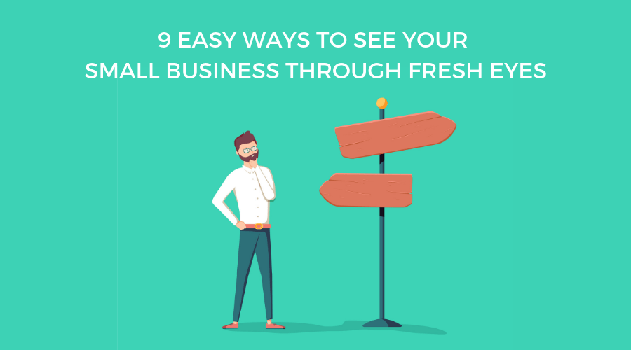 How to Gain a Fresh Perspective on Your Small Business